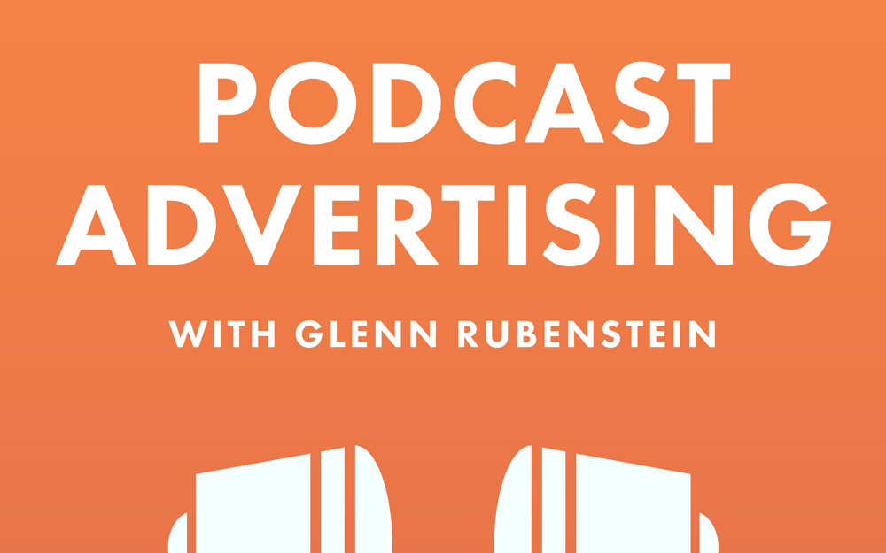 Coming Soon: Podcast Advertising with Glenn Rubenstein